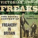 Victorian Freaks: The Social Context of Freakery in Britain Audiobook by Marlene Tromp Narrated by Fred Humberstone
