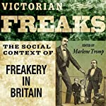 Victorian Freaks: The Social Context of Freakery in Britain | Marlene Tromp