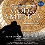 Rediscovering God in America: Reflections on the Role of Faith in Our Nation's History and Future | Newt Gingrich,Callista Gingrich - photographer