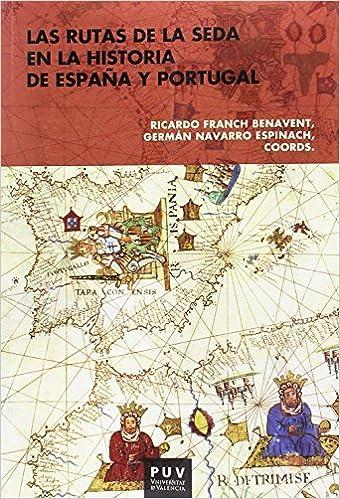 Rutas de la seda en la historia de España y Portugal,Las: Amazon.es: Franch Benavent, Ricardo, Navarro Espinach, Germán: Libros