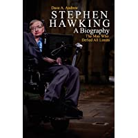Stephen Hawking: A Biography: The Man Who Defied All Limits