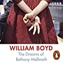 The Dreams of Bethany Mellmoth Audiobook by William Boyd Narrated by William Boyd