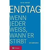 Endtag: Wenn jeder weiß, wann er stirbt. Ein Szenario (German Edition)
