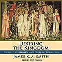 Desiring the Kingdom: Worship, Worldview, and Cultural Formation Hörbuch von James K. A. Smith Gesprochen von: John Pruden
