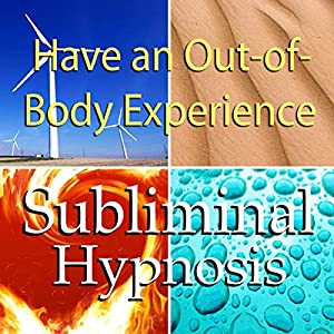 Have an Out-of-Body Experience Subliminal Affirmations Speech