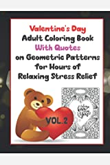 Valentine's Day Adult Coloring Book With Quotes on Geometric Patterns Vol 2: Hours of relaxing stress relief for you or together with a special someone Paperback