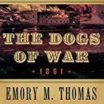 The Dogs of War: 1861 | Emory M. Thomas