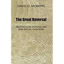 The Great Reversal: Reconciling Evangelism and Social Concern