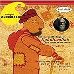 Kabuliwallah and Other Stories, Volume 1 | Rabindranath Tagore