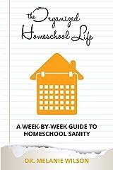 The Organized Homeschool Life: A Week-By-Week Guide to Homeschool Sanity Paperback