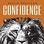 Confidence: 50 Cool Ways to Express Yourself Daringly, Embrace Vulnerability While Being Kind to Yourself | Kellie Sullivan