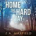 Home the Hard Way Hörbuch von Z. A. Maxfield Gesprochen von: Shannon Gunn