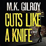 Cuts Like a Knife | M. K. Gilroy