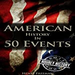 American History in 50 Events: (Battle of Yorktown, Spanish American War, Roaring Twenties, Railroad History, George Washington, Gilded Age) (History by Country Timeline Book 1) | Henry Freeman