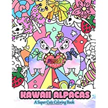 Kawaii Alpacas: A Super Cute Coloring Book (Kawaii, Manga and Anime Coloring Books for Adults, Teens and Tweens) (Volume 4)