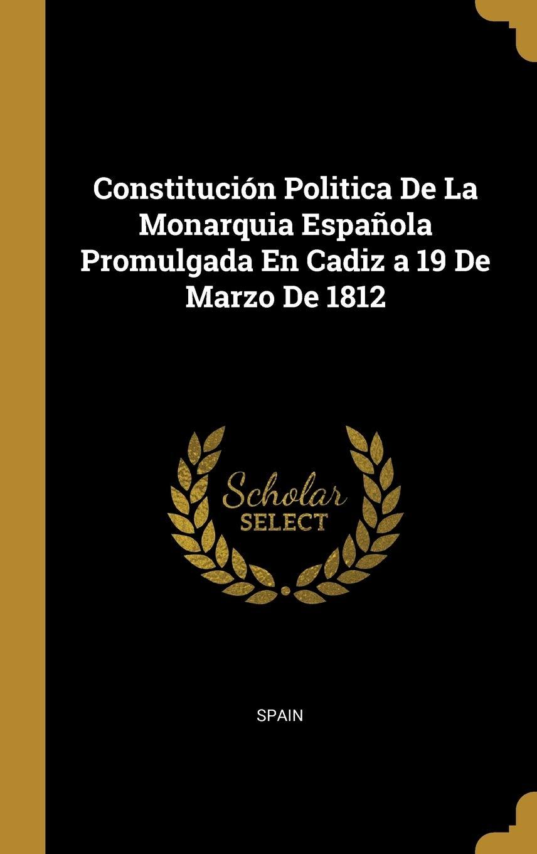 Constitución Politica De La Monarquia Española Promulgada En Cadiz a 19 De Marzo De 1812: Amazon.es: Spain: Libros