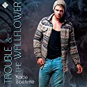 Trouble & the Wallflower Audiobook by Kade Boehme Narrated by Sean Lenhart