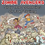 Slay the Zombies or Fart Trying: Zombie Avengers, Volume 1 | Earl Edwards