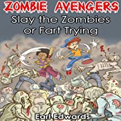 Slay the Zombies or Fart Trying: Zombie Avengers, Volume 1   Earl Edwards