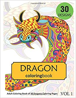 Dragon Coloring Book Adult Coloring Book Of 30 Dragons Coloring Pages Dragon Lovers Rai Sonia 9781983297830 Amazon Com Books