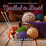 Needled to Death: Knitting Mystery Series, Book 2 | Maggie Sefton