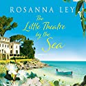 The Little Theatre by the Sea Audiobook by Rosanna Ley Narrated by Juliette Burton