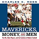 Mavericks, Money, and Men: The AFL, Black Players, and the Evolution of Modern Football Audiobook by Charles Ross Narrated by Jim Woods