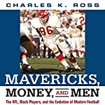 Mavericks, Money, and Men: The AFL, Black Players, and the Evolution of Modern Football  | Charles Ross