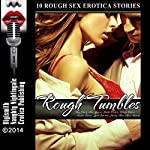 Rough Tumbles: Ten Rough Sex Erotica Stories | Mary Ann James,Kathi Peters,Lolita Davis,Amber Cross,June Stevens,Missy Allen,Alice Woods