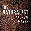 The Naturalist: The Naturalist, Book 1 Audiobook by Andrew Mayne Narrated by Will Damron