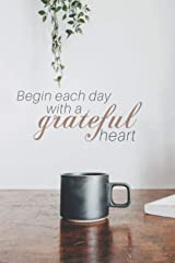 Begin Each Day With A Grateful Heart: Develop a Lifestyle of Gratitude (21/90 Rule) Paperback