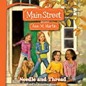 Needle and Thread: Main Street, Book 2 Audiobook by Ann M. Martin Narrated by Ariadne Meyers
