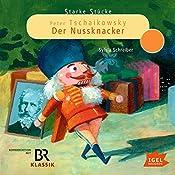 Peter Tschaikowsky: Der Nussknacker (Starke Stücke)   Sylvia Schreiber