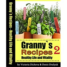 Granny`s Recipes Healthy Life and Vitality 2: High Temperature, Gastritis, Sinusitis, Bronchopneumonia, Мy Granny`s Natural Beauty Tips & More..
