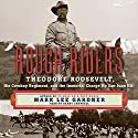 Rough Riders: Theodore Roosevelt, His Cowboy Regiment, and the Immortal Charge up San Juan Hill Audiobook by Mark Lee Gardner Narrated by Danny Campbell