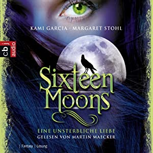 Sixteen Moons - Eine unsterbliche Liebe Hörbuch