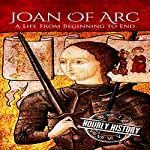 Joan of Arc: A Life from Beginning to End | Hourly History