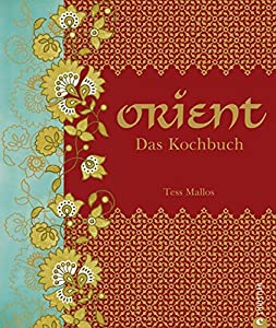 Orient. Das Kochbuch: Mehr Als 500 Rezepte Aus 17 Ländern Entdecken Sie Die  Vielfalt