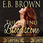 The Legend of the Bloodstone: Time Walkers, Book 1 | E.B. Brown