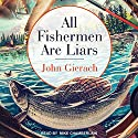 All Fishermen Are Liars Audiobook by John Gierach Narrated by Mike Chamberlain