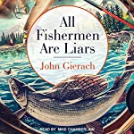 All Fishermen Are Liars | John Gierach