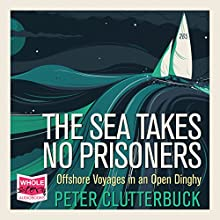 The Sea Takes No Prisoners Audiobook by Peter Clutterbuck Narrated by Malk Williams