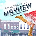 What Matters in Mayhew: The Beanie Bradsher Series, Book 1 Audiobook by Cassie Dandridge Selleck Narrated by Pam Ward, Dan John Miller, Kevin Kenerly, Robert Fass, Cherise Boothe, Rebecca Gibel, Carrington MacDuffie