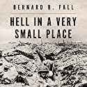 Hell in a Very Small Place: The Siege of Dien Bien Phu Audiobook by Bernard B. Fall Narrated by Robertson Dean