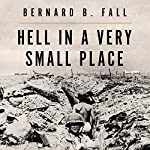 Hell in a Very Small Place: The Siege of Dien Bien Phu | Bernard B. Fall