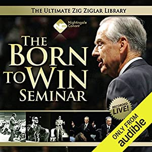 The Born to Win Seminar Speech by Zig Ziglar Narrated by Zig Ziglar