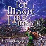 Ice Magic, Fire Magic | Shauna Roberts