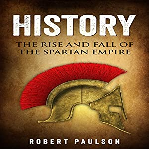 History: The Rise and Fall of the Spartan Empire Audiobook