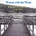 Woman with the Water: Jesus and the Samaritan at the Well: Biblical Vignettes, Book 1 | Catcher O'Men