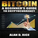Bitcoin: A Beginner's Guide to Cryptocurrency Audiobook by Alan D. Rice Narrated by William Anthony